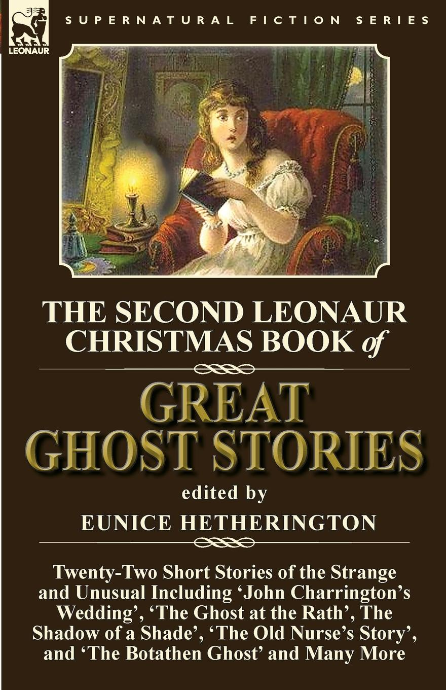 The Second Leonaur Christmas Book of Great Ghost Stories. Twenty-Two Short Stories of the Strange and Unusual Including .John Charrington.s Wedding., .The Ghost at the Rath., The Shadow of a Shade., .The Old Nurse.s Story., and .The Botathen Ghost. the ghost sitter