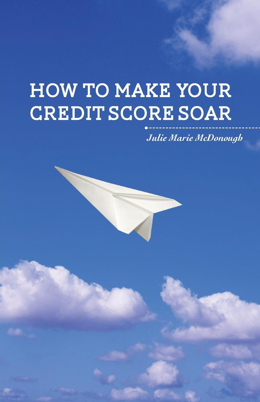 Julie Marie McDonough How to Make your Credit Score Soar
