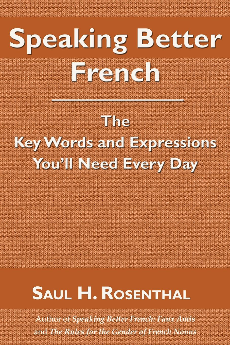 Saul H. Rosenthal Speaking Better French. The Key Words and Expressions You.ll Need Every Day french in one click book with cd