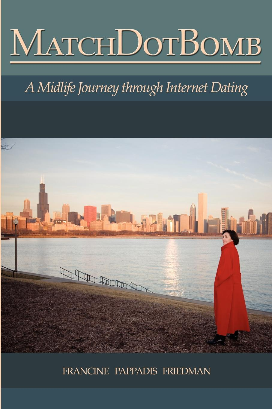 Francine Pappadis Friedman Matchdotbomb. A Midlife Journey Through Internet Dating цена и фото