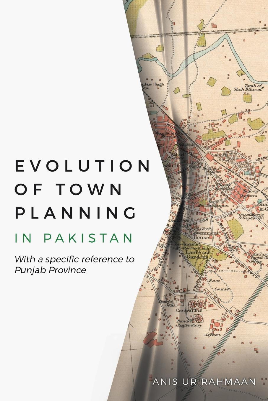 Anis ur Rahmaan Evolution of Town Planning in Pakistan. With a Specific Reference to Punjab Province patrick geddes cities in evolution an introduction to the town planning movement and to the study of civics