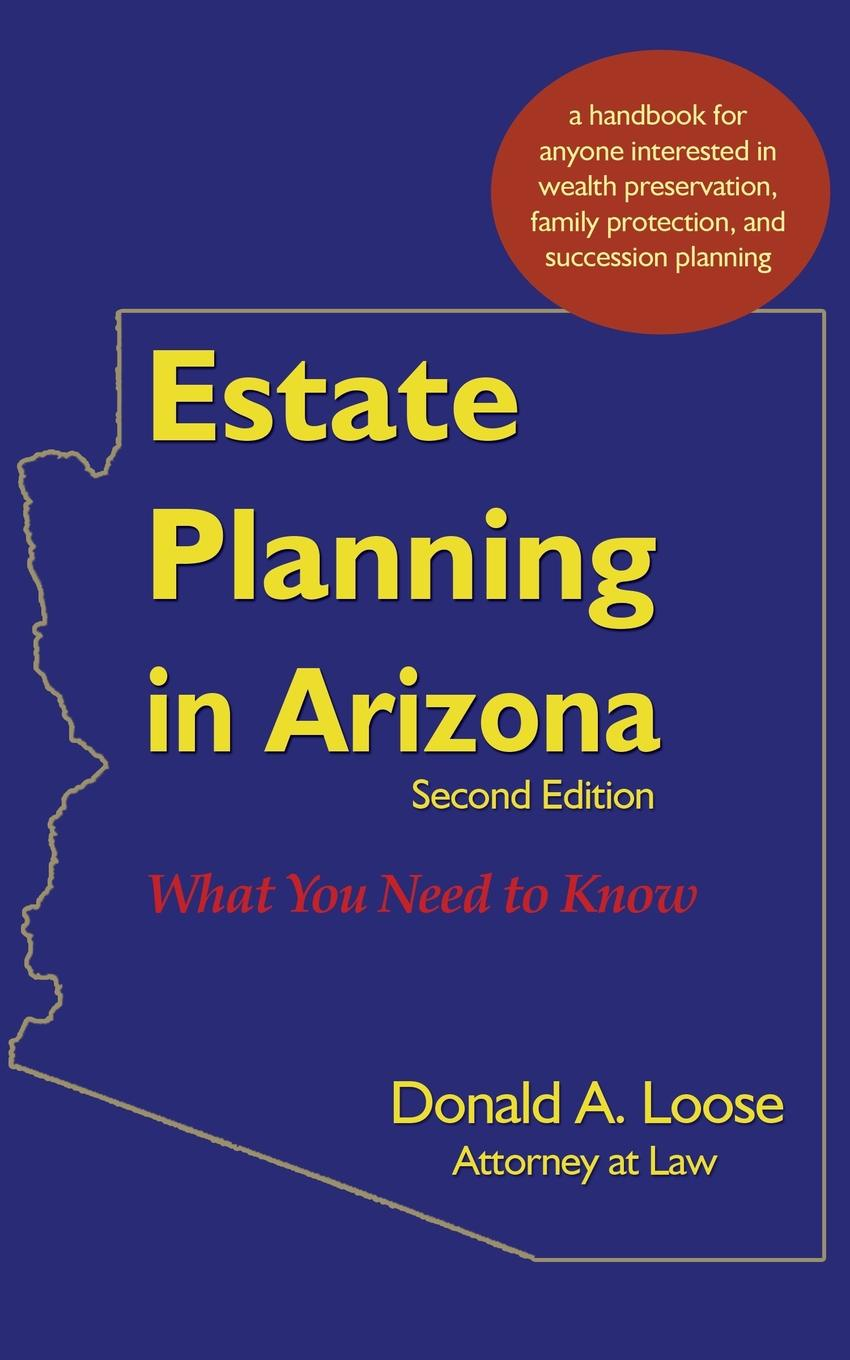 Donald A. Loose Estate Planning in Arizona. What You Need to Know william streng p estate planning
