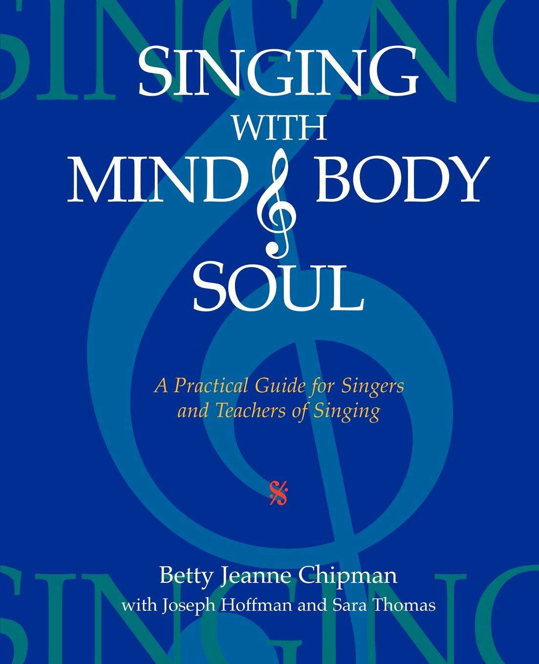 Betty Jeanne Chipman Singing with Mind, Body, and Soul. A Practical Guide for Singers and Teachers of Singing charity amy murphy soul time therapy a time to be still and connect with soul