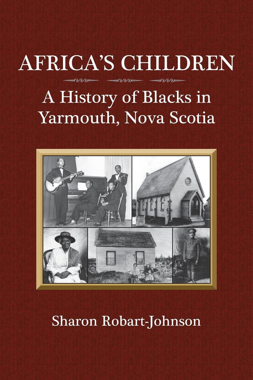 Sharon Robart-Johnson Africa.s Children. A History of Blacks in Yarmouth, Nova Scotia недорго, оригинальная цена