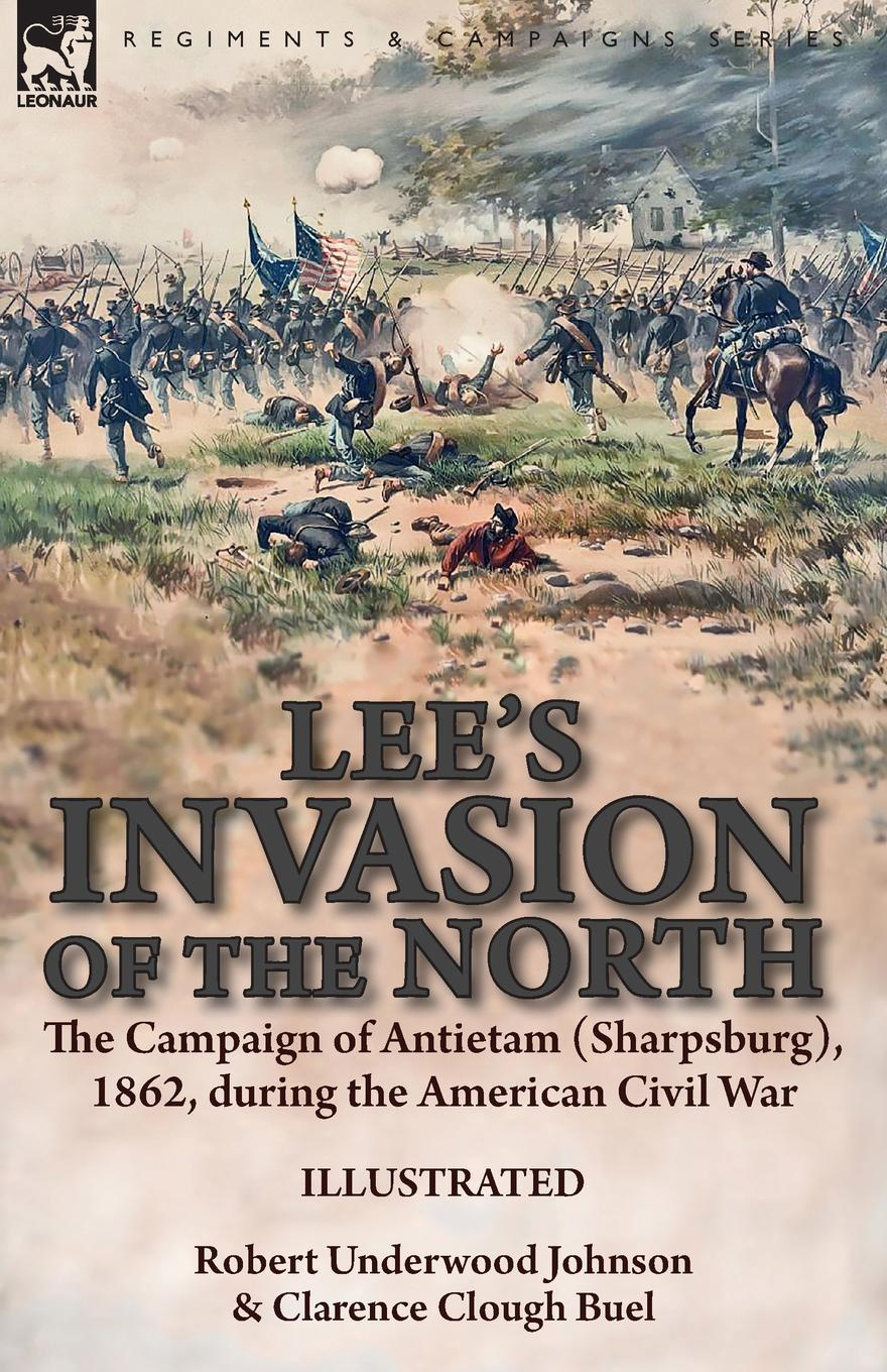 Lee.s Invasion of the North. the Campaign of Antietam (Sharpsburg), 1862, during the American Civil War