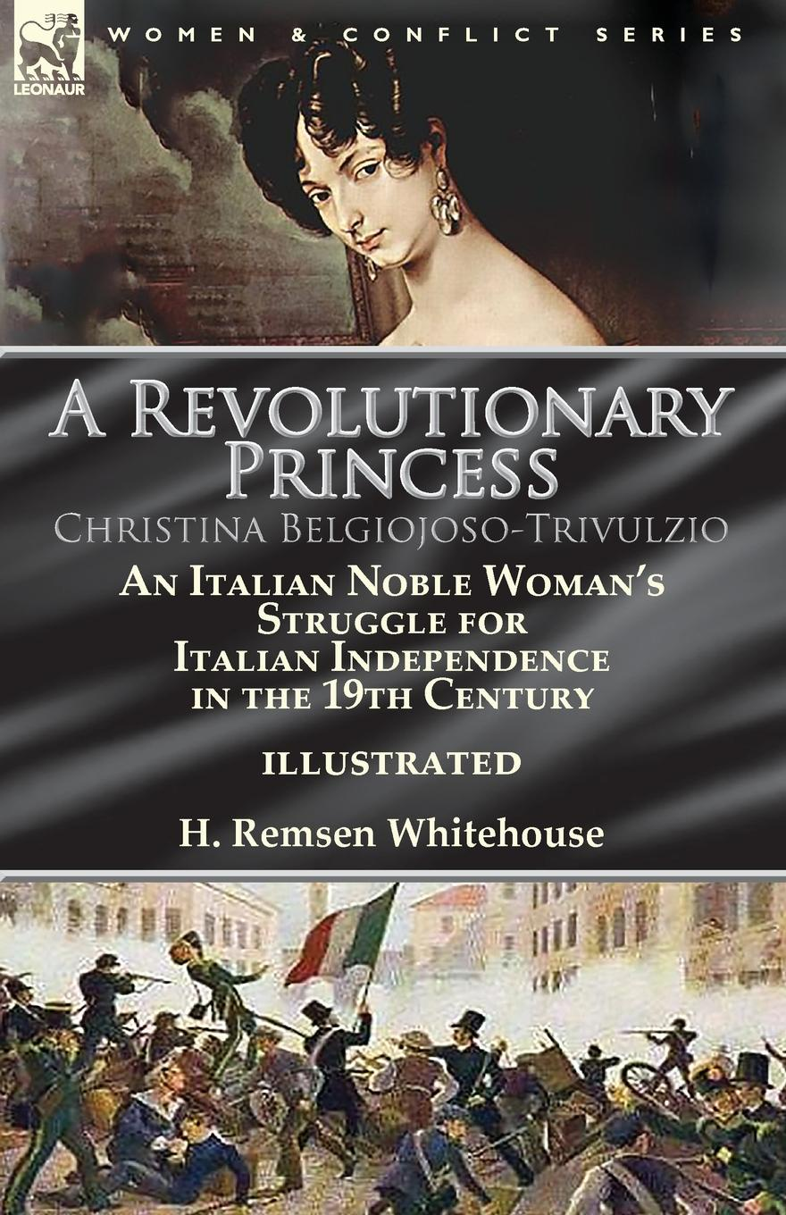 H. Remsen Whitehouse A Revolutionary Princess Christina Belgiojoso-Trivulzio. an Italian Noble Woman.s Struggle for Italian Independence in the 19th Century 2018 italian shoes with matching bags set italy african women s party shoes and bag sets gold color women sandals and handbag