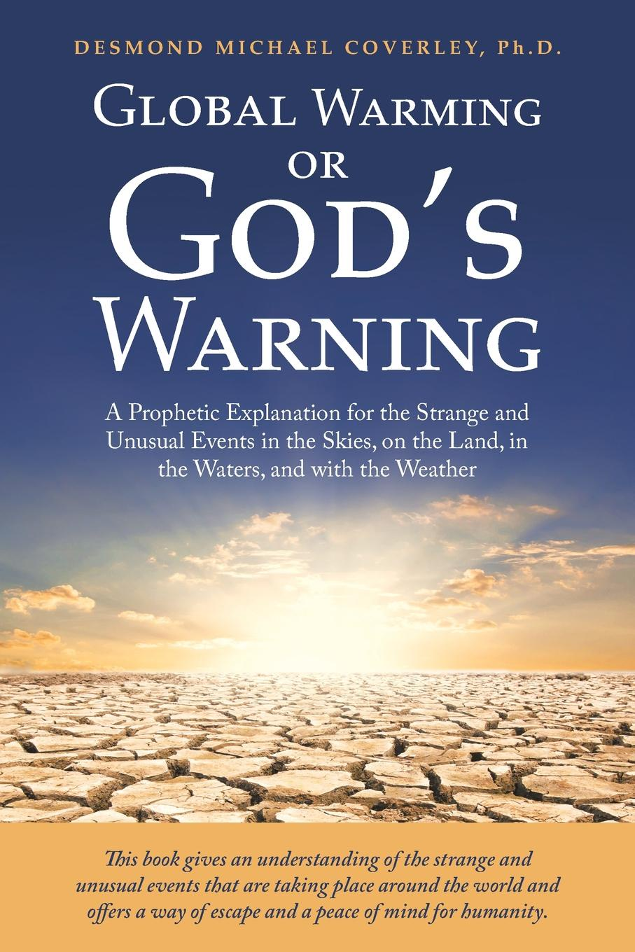 Desmond Michael Coverley Ph.D. Global Warming or God.S Warning. A Prophetic Explanation for the Strange and Unusual Events in the Skies, on the Land, in the Waters, and with the Weather baring gould sabine freaks of fanaticism and other strange events