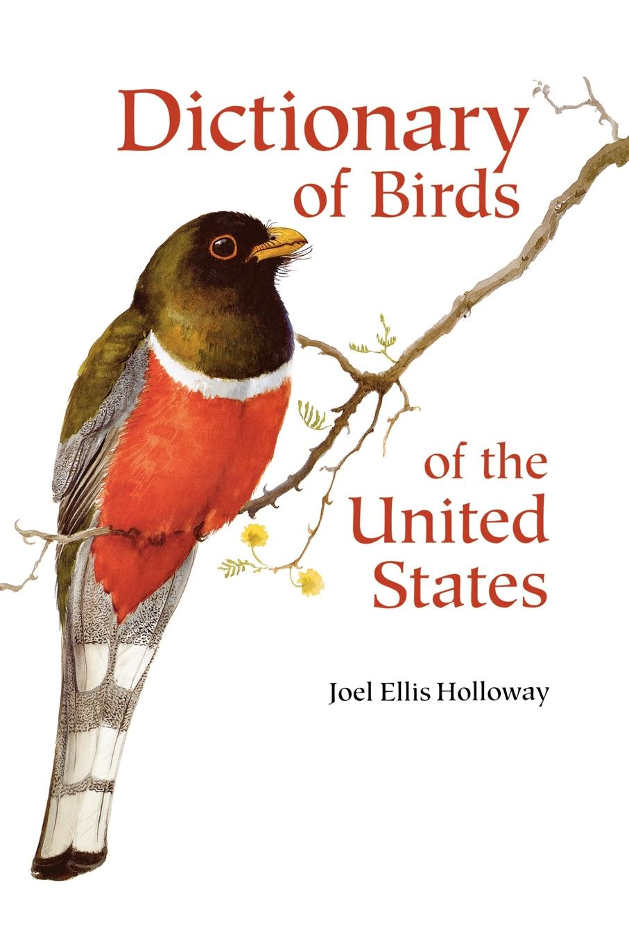 Joel Ellis Holloway Dictionary of Birds of the United States. Scientific and Common Names marvin stephen dictionary of scientific principles