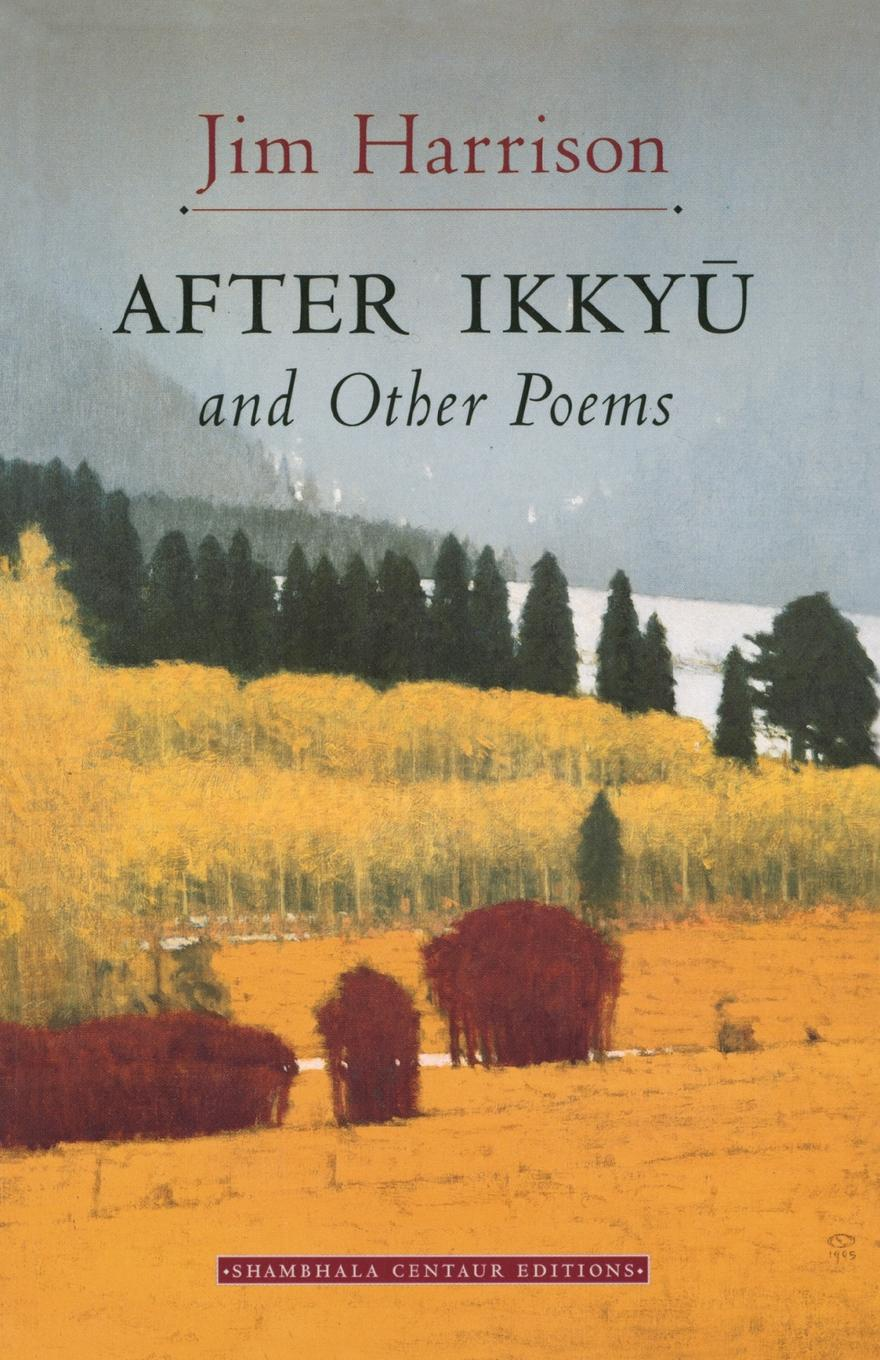Jim Harrison After Ikkyu and Other Poems anatomy of melancholy and other poems