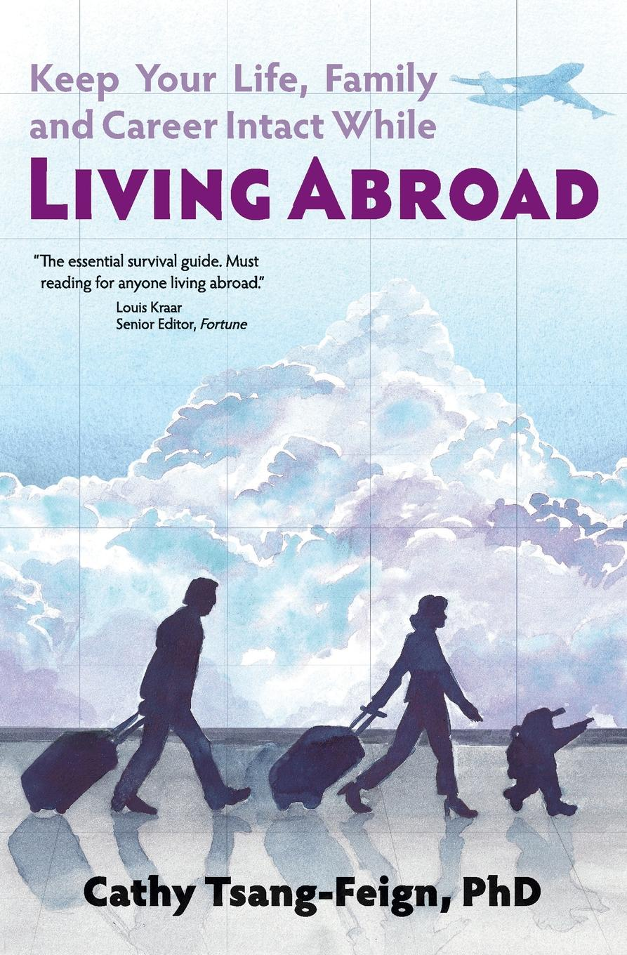 Cathy Tsang-Feign PhD Keep Your Life, Family and Career Intact While Living Abroad. What every expat needs to know