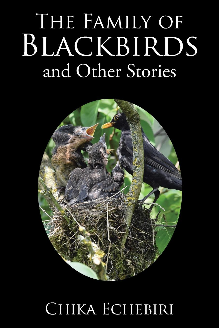 Chika Echebiri The Family of Blackbirds and Other Stories эдвард бульвер литтон the caxtons a family picture volume 03
