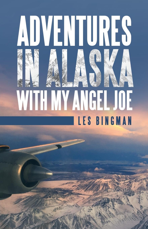 цена Les Bingman Adventures in Alaska with My Angel Joe