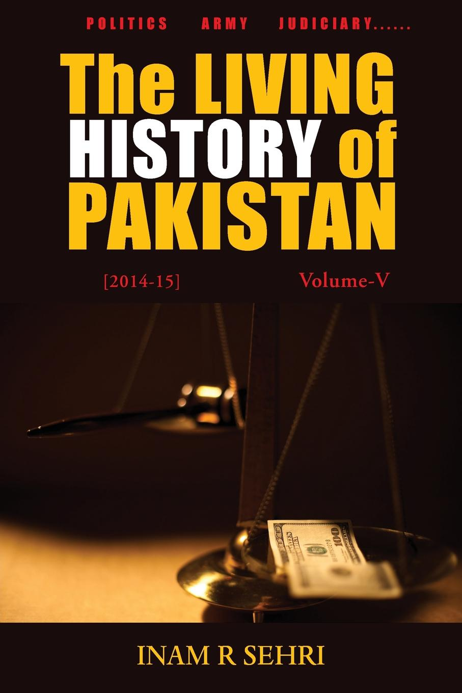 Inam R Sehri The Living History of Pakistan (2014-2015). Volume V media and politics in pakistan