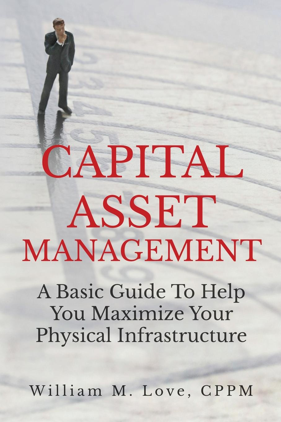 William M. Love Capital Asset Management A Basic Guide To Help You Maximize Your Physical Infrastructure alok kumar and adam scott governance social and physical infrastructure and development