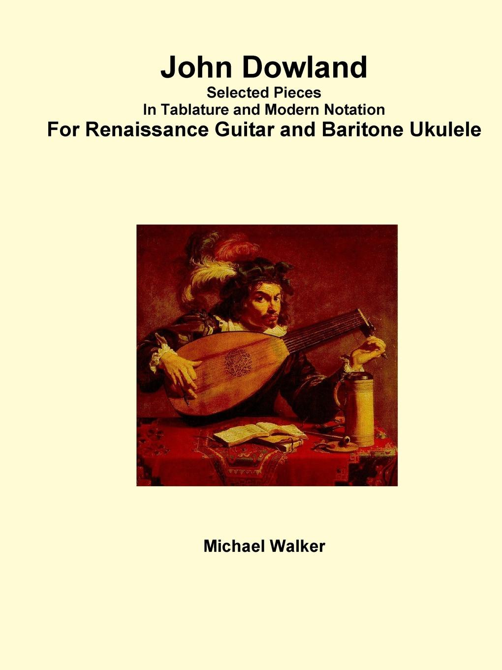 Michael Walker John Dowland Selected Pieces In Tablature and Modern Notation For Renaissance Guitar and Baritone Ukulele adjustable new brand lcd clip on electric tuner for guitar chromatic bass violin ukulele universal portable guitar tuner