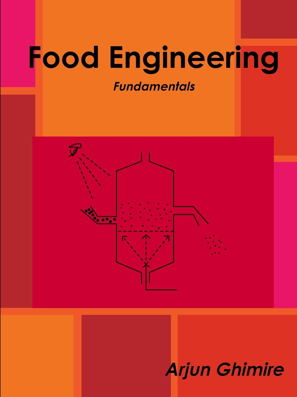 Arjun Ghimire Food Engineering Fundamentals pierre schuck handbook of food science and technology 2 food process engineering and packaging