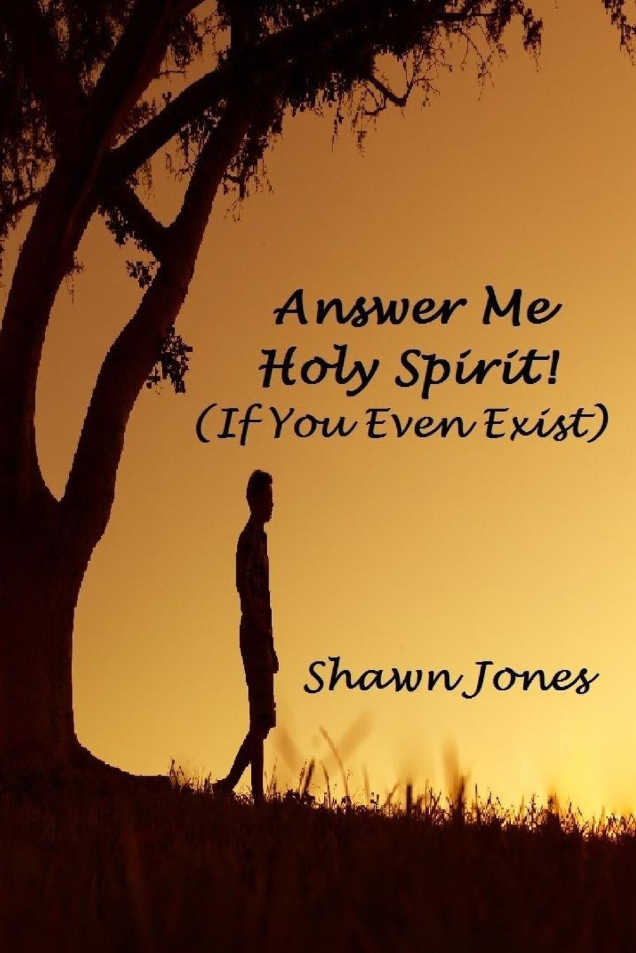 Shawn Jones Answer Me Holy Spirit. (If You Even Exist) what the spirit is saying to the churches