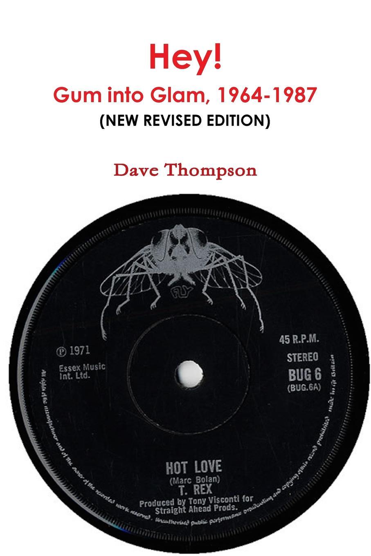 лучшая цена Dave Thompson Hey. The Story of Gum into Glam, 1964-1987 (New Revised Edition)