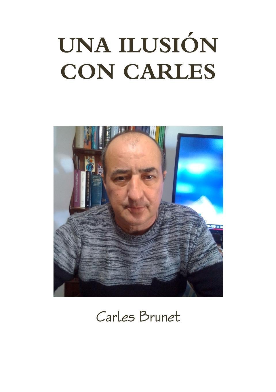 Carles Brunet UNA ILUSI.N CON CARLES carles brunet una ilusi n con carles