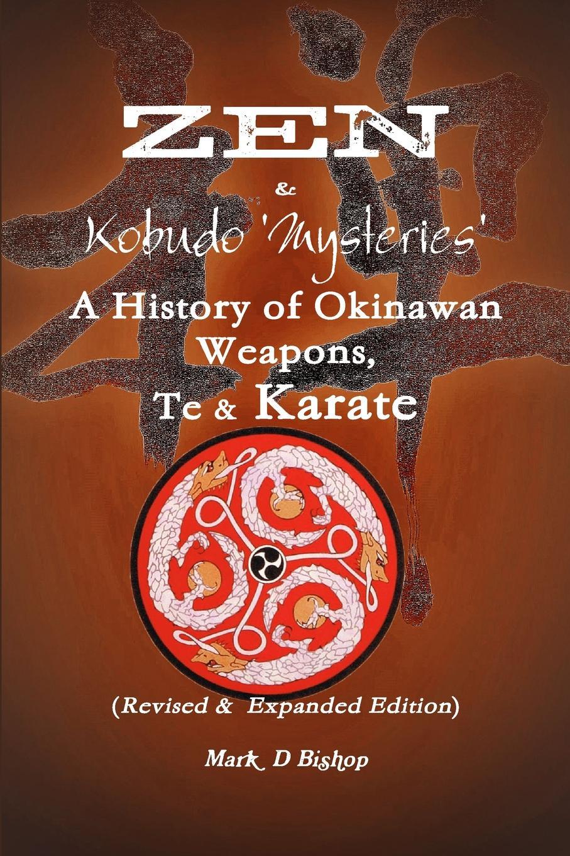 Mark Bishop Zen . Kobudo Mysteries, A History of Okinawan Weapons, Te . Karate zen essence