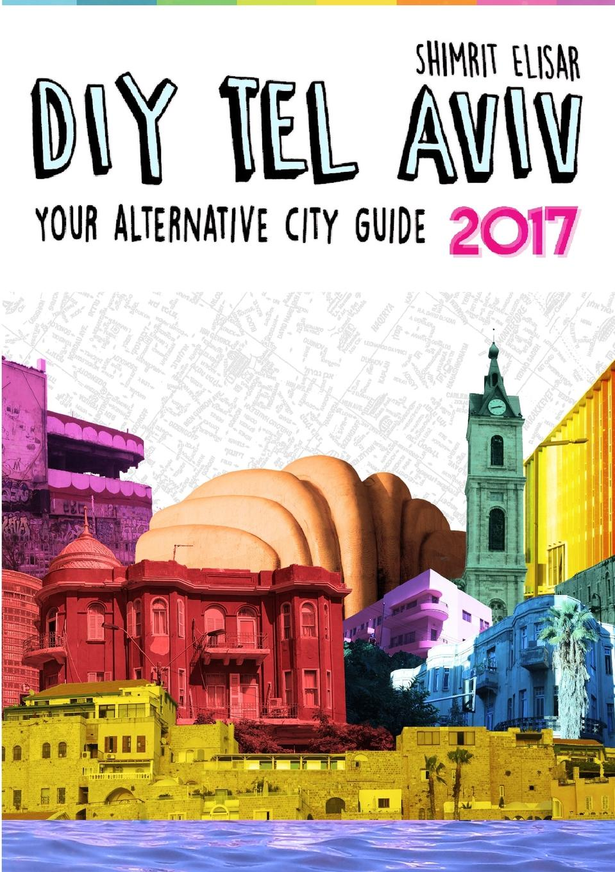 Shimrit Elisar DIY Tel Aviv - Your Alternative City Guide 2017 недорго, оригинальная цена