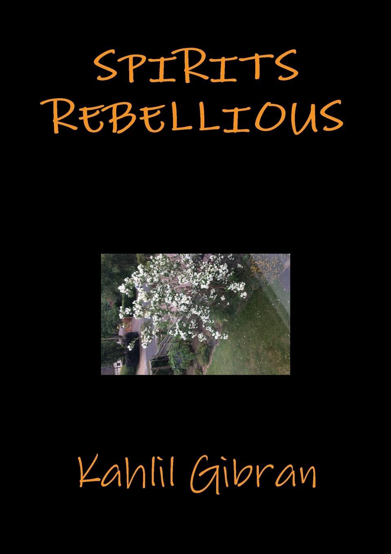 Kahlil Gibran Spirits rebellious kahlil gibran the forerunner his parables and poems