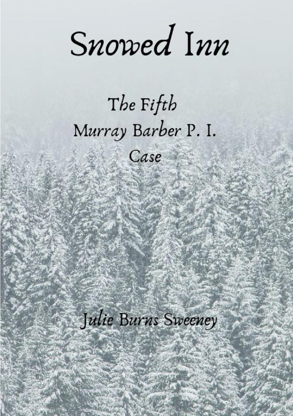 Julie Burns-Sweeney Snowed Inn. The 5th Murray Barber P. I. case jessica andersen snowed in with the boss
