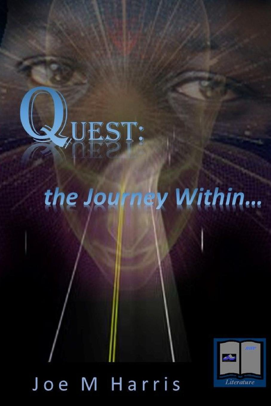 Joe M Harris Quest. the journey within... joe l lewis essence of the christian journey faith hope and love these three