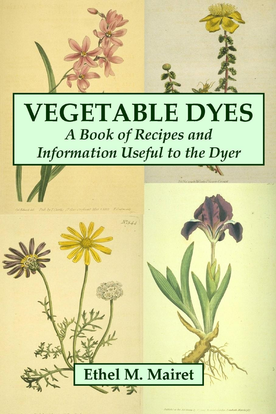 Ethel M. Mairet Vegetable Dyes. A Book of Recipes and Information Useful to the Dyer s robinson guano a treatise of practical information for farmers