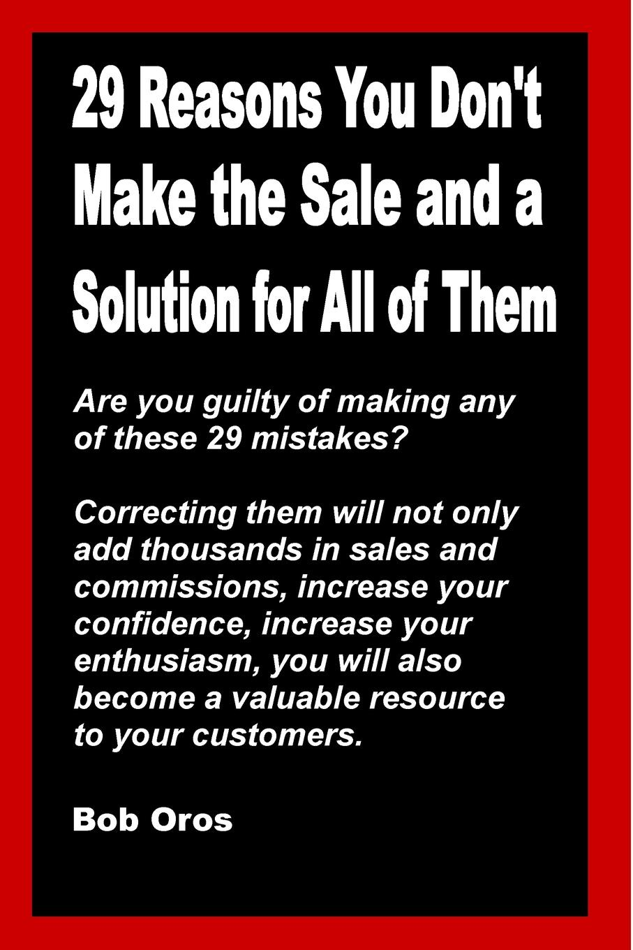 Bob Oros 29 Reasons You Don.t Make the Sale and a Solution for All of Them bob oros confidence