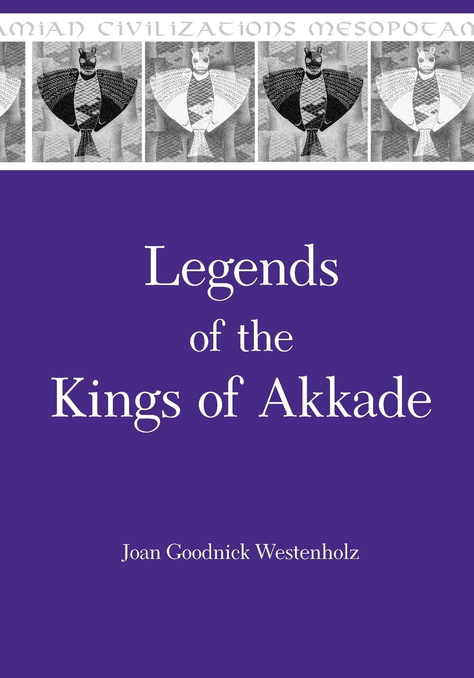 Joan Westenholz Legends of the Kings of Akkade. The Texts maurier d the kings general