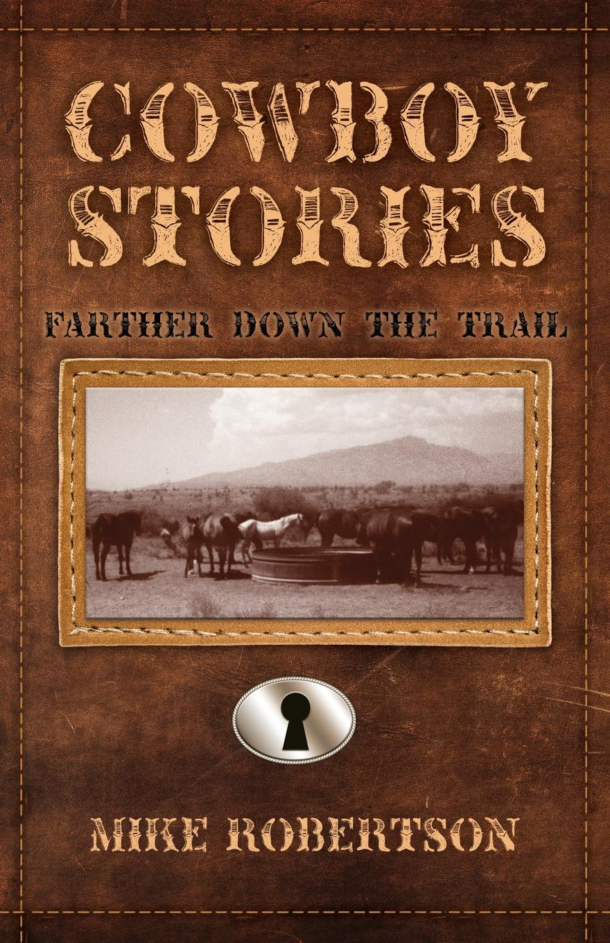 Mike Robertson Cowboy Stories. Farther down the Trail the log of a cowboy