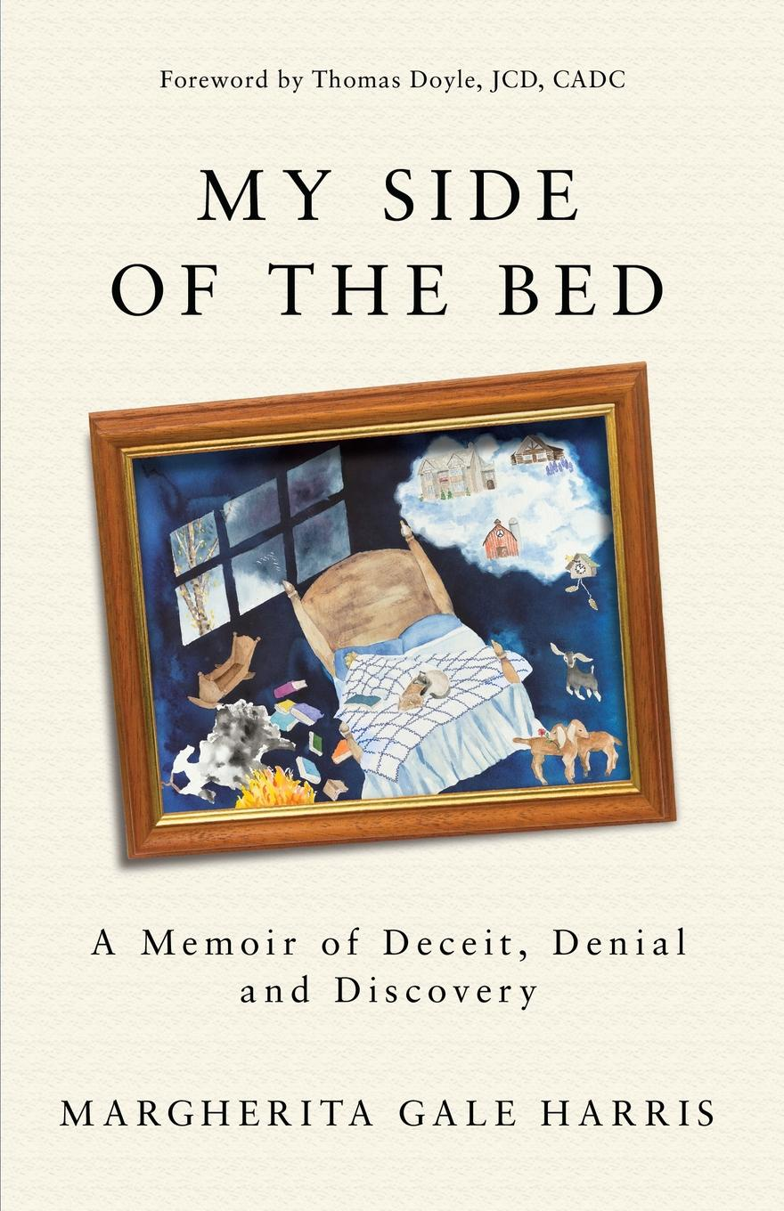 My Side of the Bed. A Memoir of Deceit, Denial and Discovery