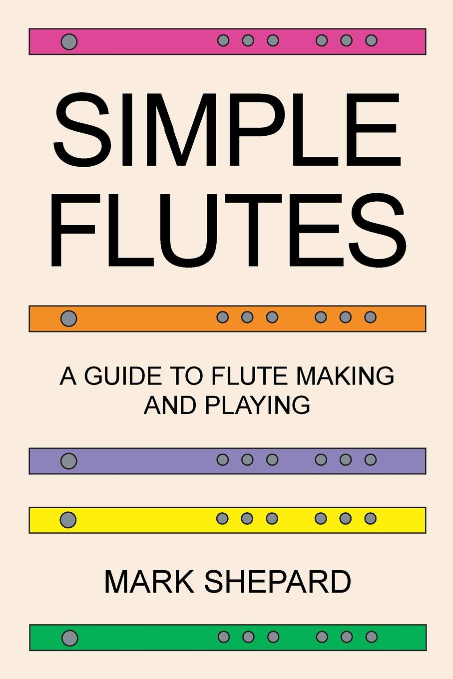 Mark Shepard Simple Flutes. A Guide to Flute Making and Playing, or How to Make and Play Simple Homemade Musical Instruments from Bamboo, Wood, Clay, Metal, PVC Plastic, or Anything Else natural bamboo gourd cucurbit flute c tone chinese minority instrument