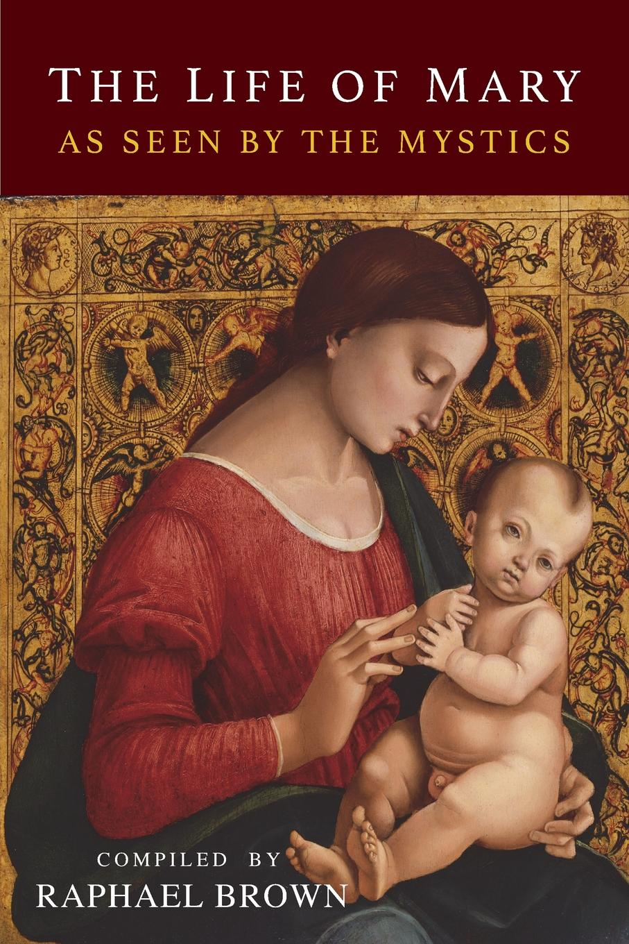 Raphael Brown The Life of Mary As Seen By the Mystics mary white vensel the qualities of wood