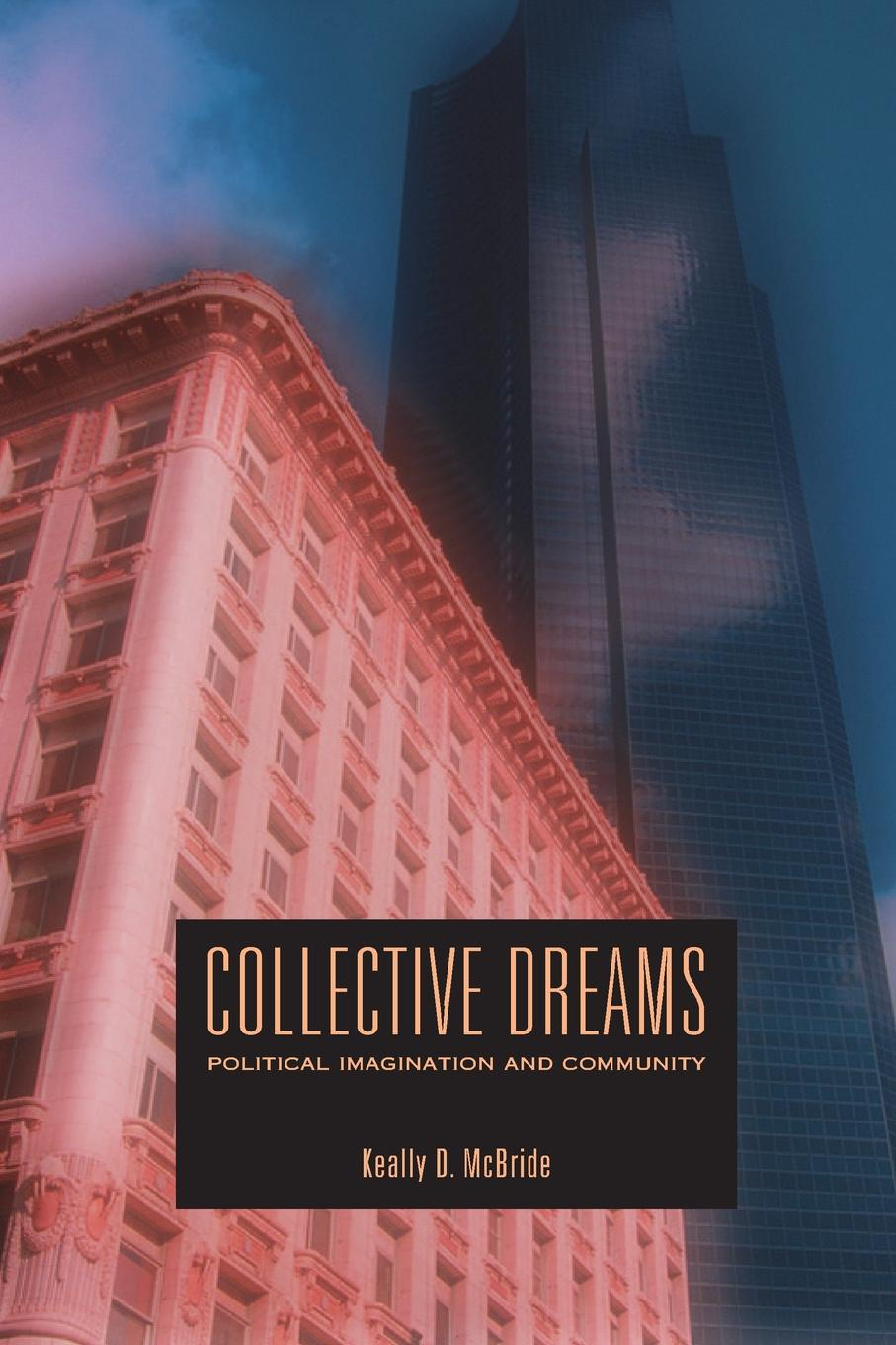 Keally D. McBride Collective Dreams. Political Imagination and Community steven seidman contested knowledge social theory today