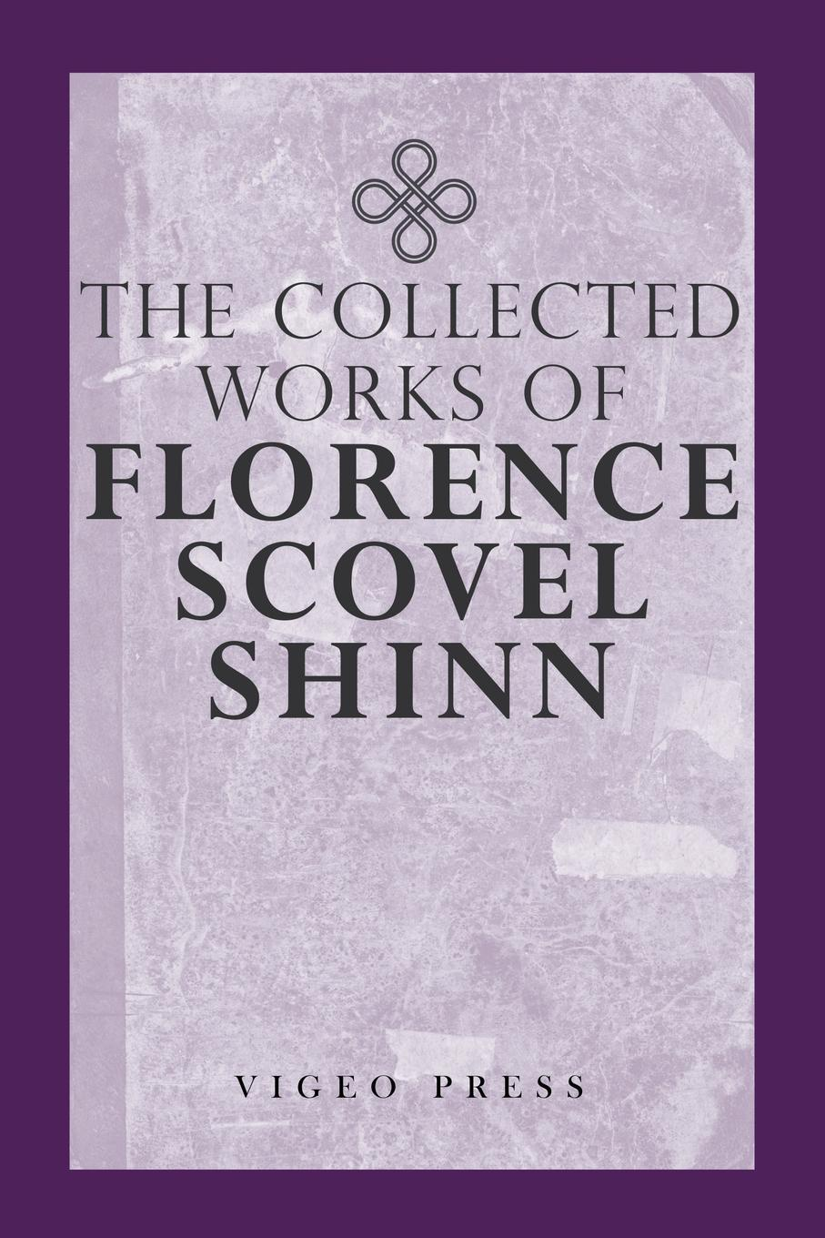 цена Florence Scovel Shinn The Complete Works Of Florence Scovel Shinn онлайн в 2017 году