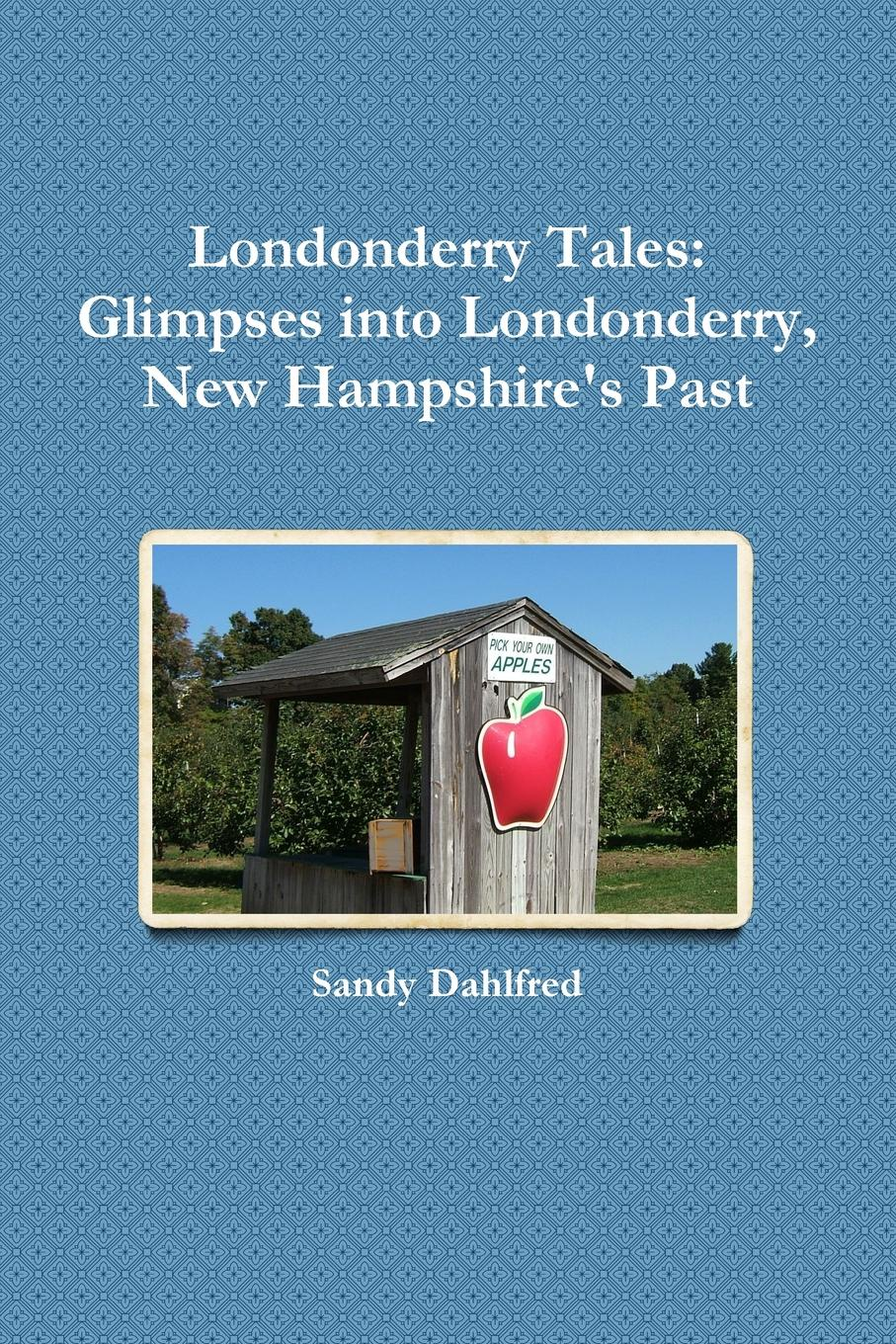 Sandy Dahlfred Londonderry Tales. Glimpses into Londonderry, New Hampshire.s Past set wonders in the new year s plaid