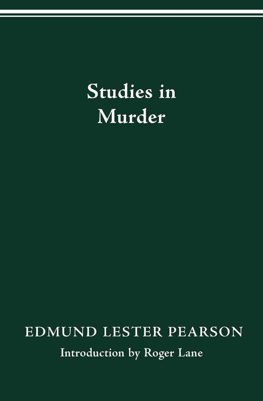 EDMUND LESTER PEARSON STUDIES IN MURDER