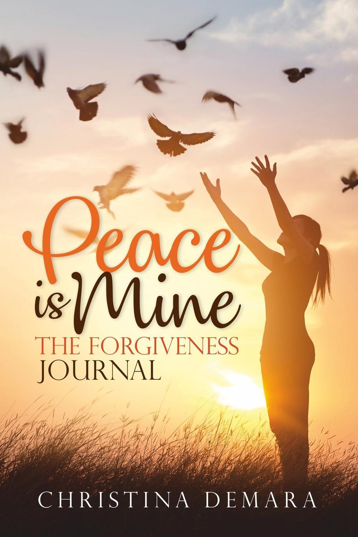Christina DeMara Peace Is Mine. The Forgiveness Journal darlene gardner a time to forgive