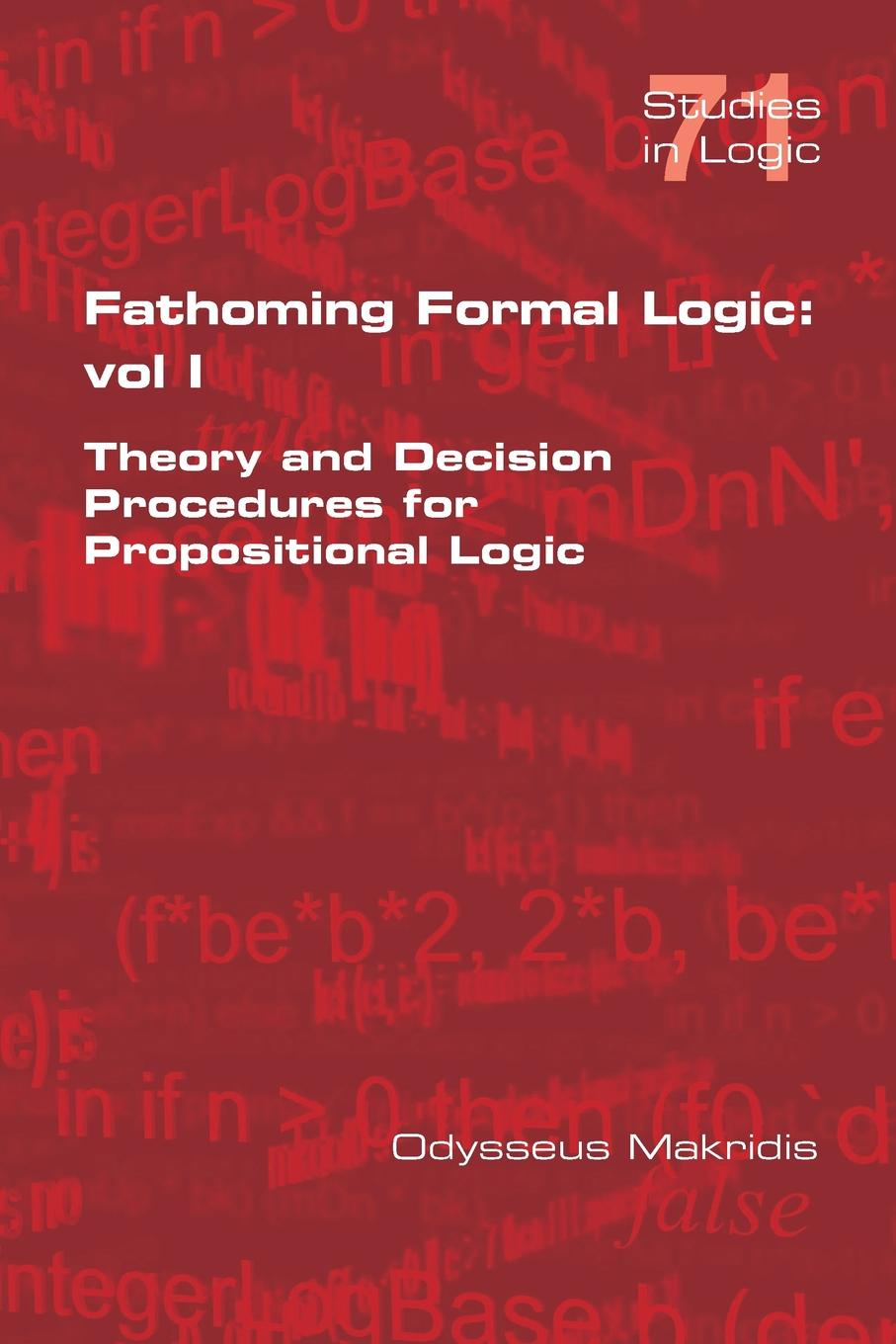 Odysseus Makridis Fathoming Formal Logic. Vol 1: Theory and Decision Procedures for Propositional Logic dynamic logic oip