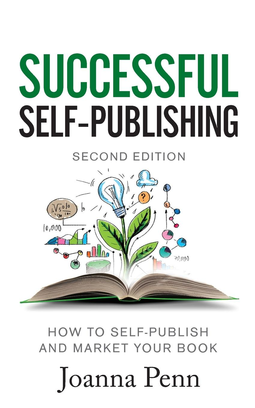 Joanna Penn Successful Self-Publishing. How to self-publish and market your book in ebook, print, and audiobook keven ashley gambold how to blow a million dollars an ex entrepreneur s tale of what not to do