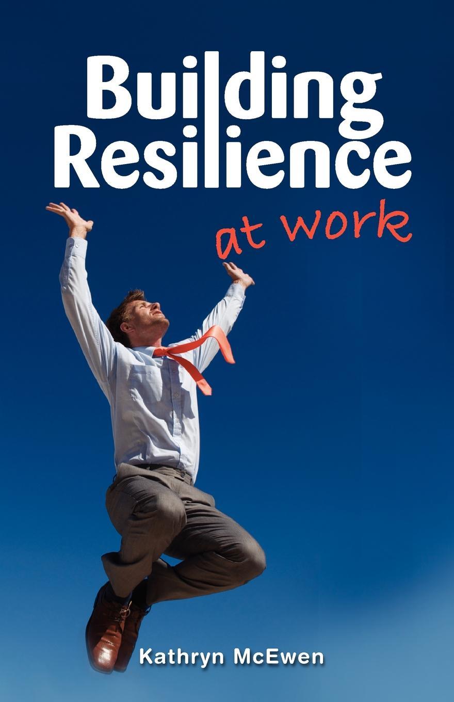 Kathryn McEwen Building Resilience at Work maureen fordham framing community disaster resilience
