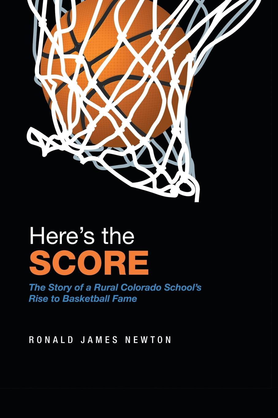 Ronald James Newton Here.S the Score. The Story of a Rural Colorado School.S Rise to Basketball Fame morrison gertrude w the girls of central high at basketball or the great gymnasium mystery