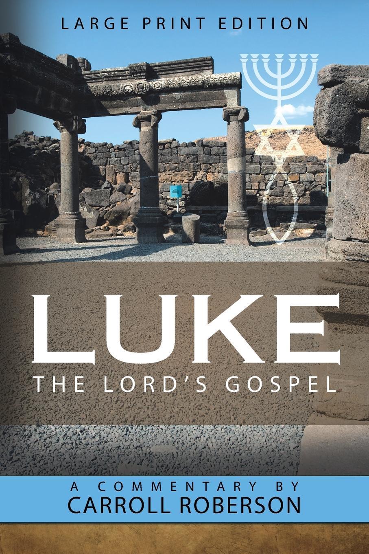 Carroll Roberson Luke the Lord.S Gospel the greek for love