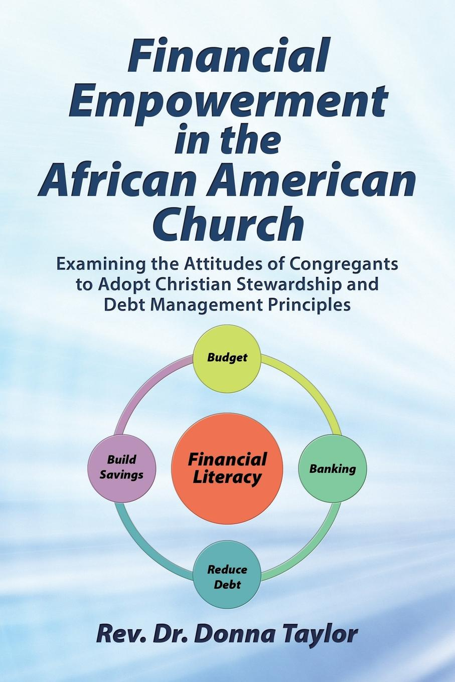 Rev. Dr. Donna Taylor Financial Empowerment in the African American Church. Examining the Attitudes of Congregants to Adopt Christian Stewardship and Debt Management Principles john thompson b merchants of culture the publishing business in the twenty first century