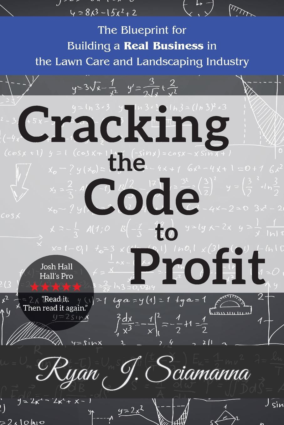 Ryan J. Sciamanna Cracking the Code to Profit. The Blueprint for Building a Real Business in the Lawn Care and Landscaping Industry jason dorsey ryan y size your business how gen y employees can save you money and grow your business