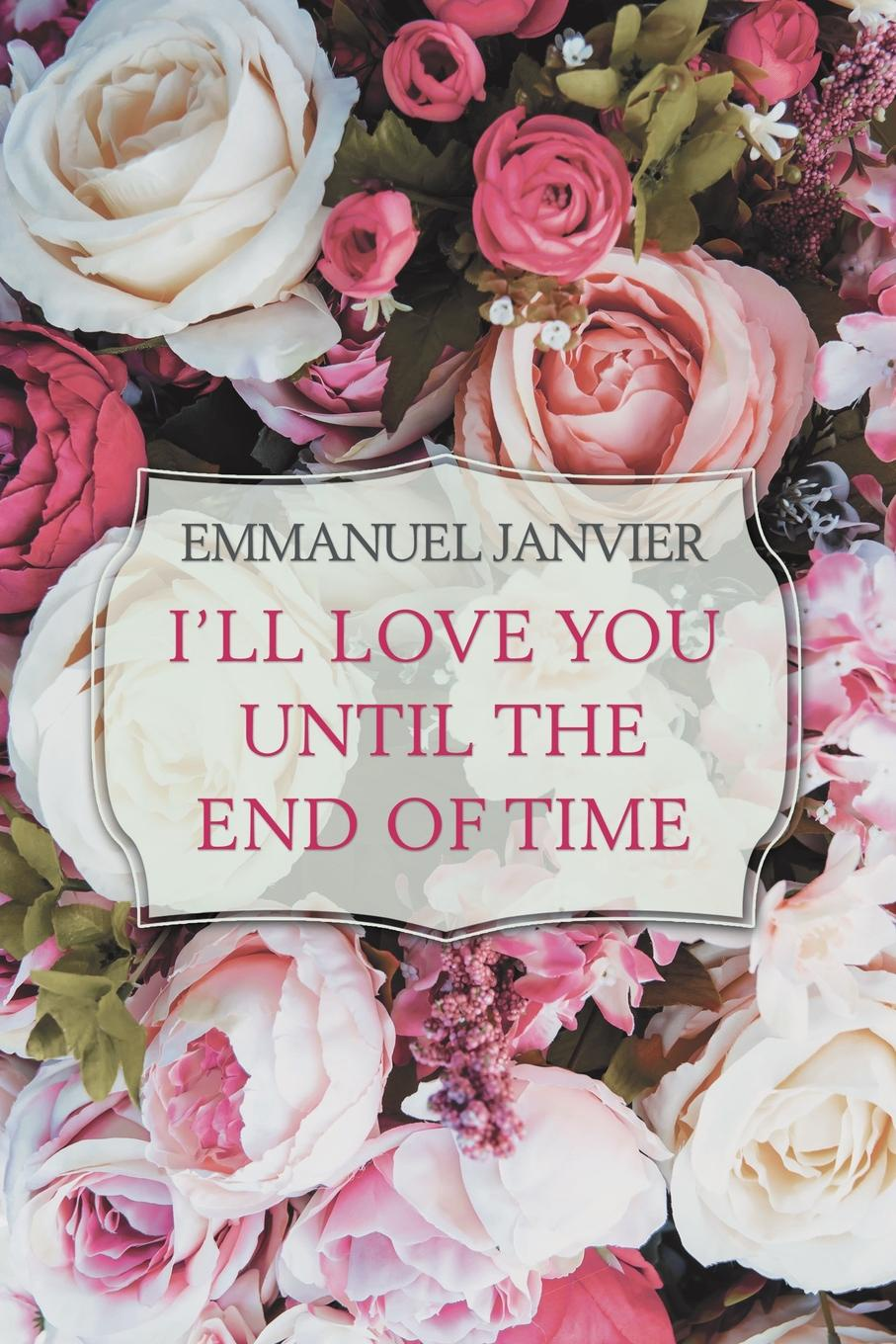 Emmanuel Janvier I.Ll Love You Until the End of Time alone time