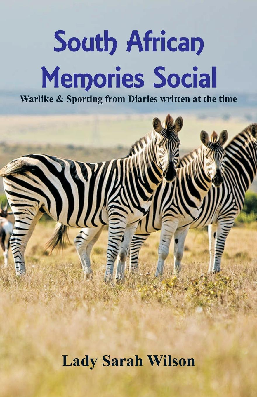 Lady Sarah Wilson South African Memories Social, Warlike . Sporting From Diaries Written At The Time
