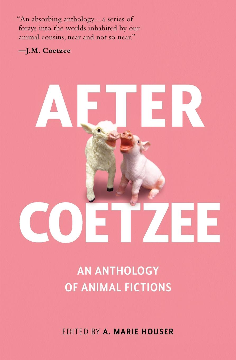 Sixteen remarkable authors After Coetzee. An Anthology of Animal Fictions недорго, оригинальная цена